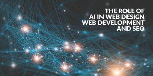 The Role of AI in Web Design, Web Development and SEO
